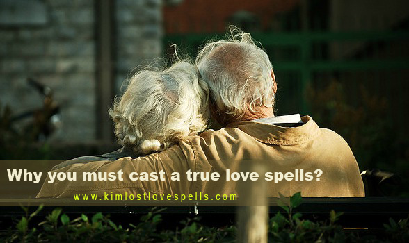 Why you must cast a true love spells?